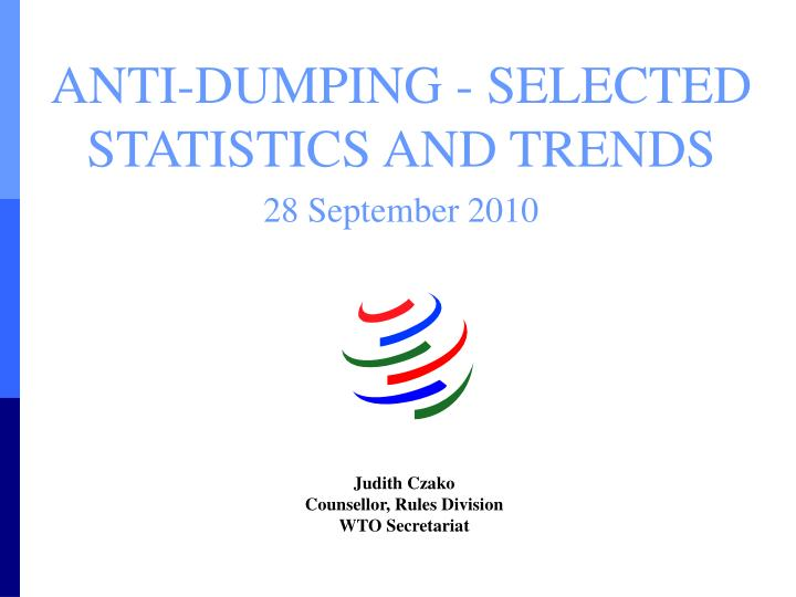 ANTI-DUMPING - SELECTED STATISTICS AND TRENDS