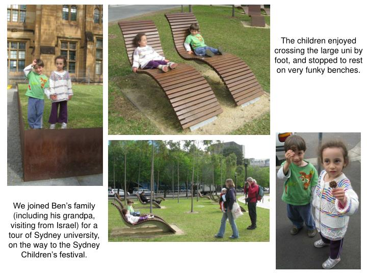 The children enjoyed crossing the large uni by foot, and stopped to rest on very funky benches.