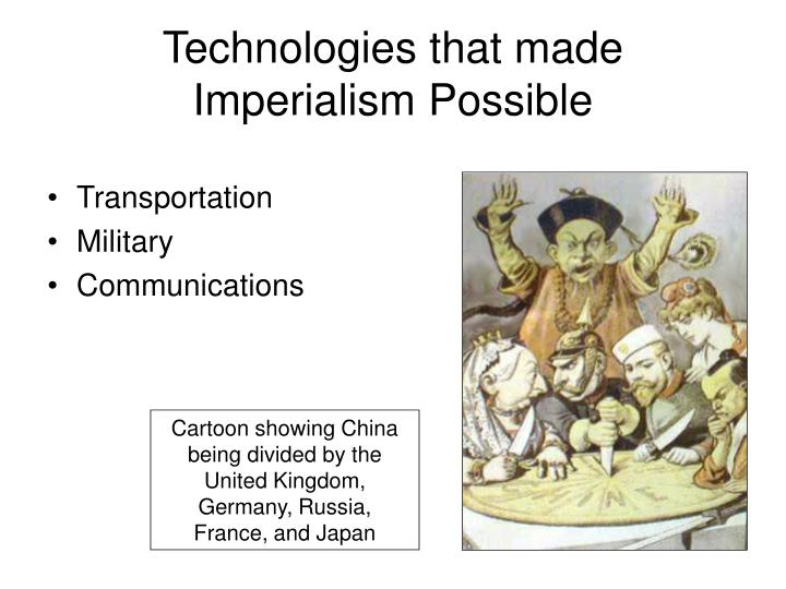 Technologies that made Imperialism Possible