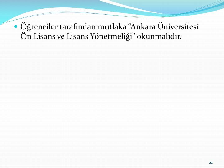 """Öğrenciler tarafından mutlaka """"Ankara Üniversitesi Ön Lisans ve Lisans Yönetmeliği"""" okunmalıdır."""