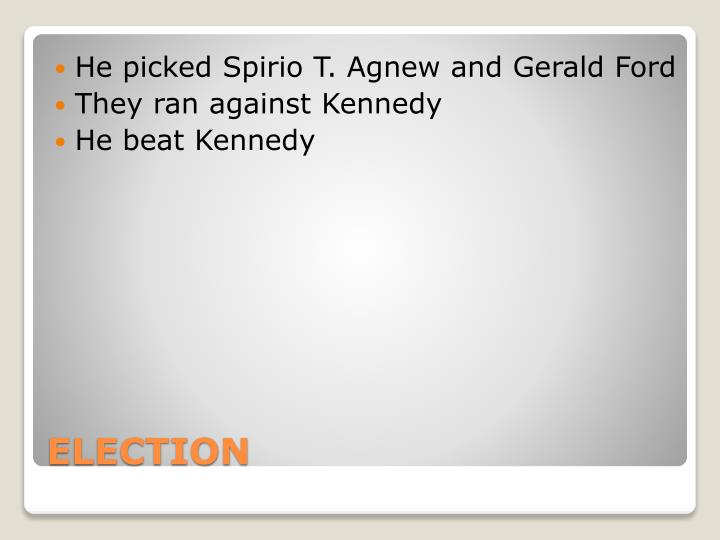 He picked Spirio T. Agnew and Gerald Ford
