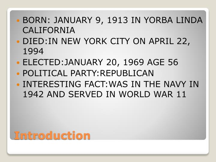 BORN: JANUARY 9, 1913 IN YORBA LINDA CALIFORNIA