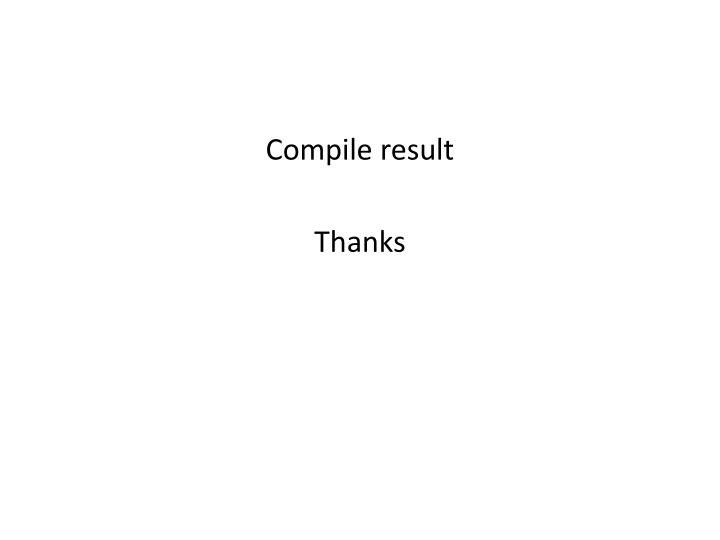 Compile result