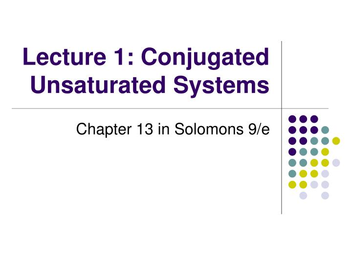 Lecture 1: Conjugated Unsaturated Systems