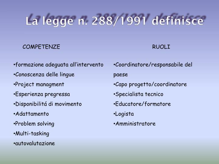 La legge n. 288/1991 definisce