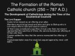the formation of the roman catholic church 250 787 a d10