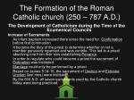 the formation of the roman catholic church 250 787 a d11