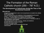 the formation of the roman catholic church 250 787 a d13