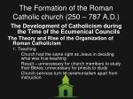 the formation of the roman catholic church 250 787 a d15