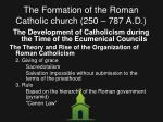 the formation of the roman catholic church 250 787 a d16