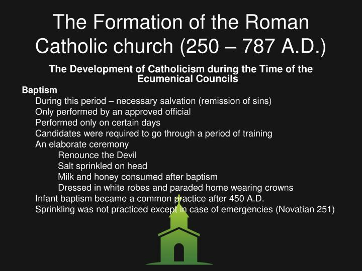 The Formation of the Roman Catholic church (250 – 787 A.D.)