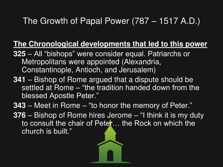 The Growth of Papal Power (787 – 1517 A.D.)
