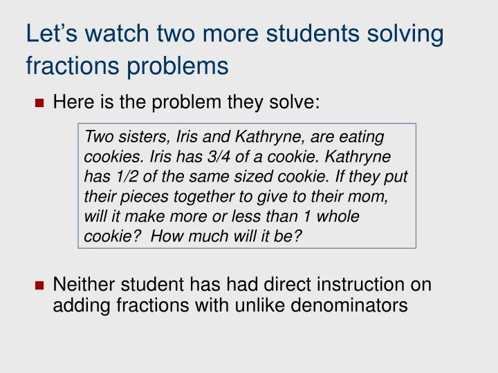 Let's watch two more students solving fractions problems