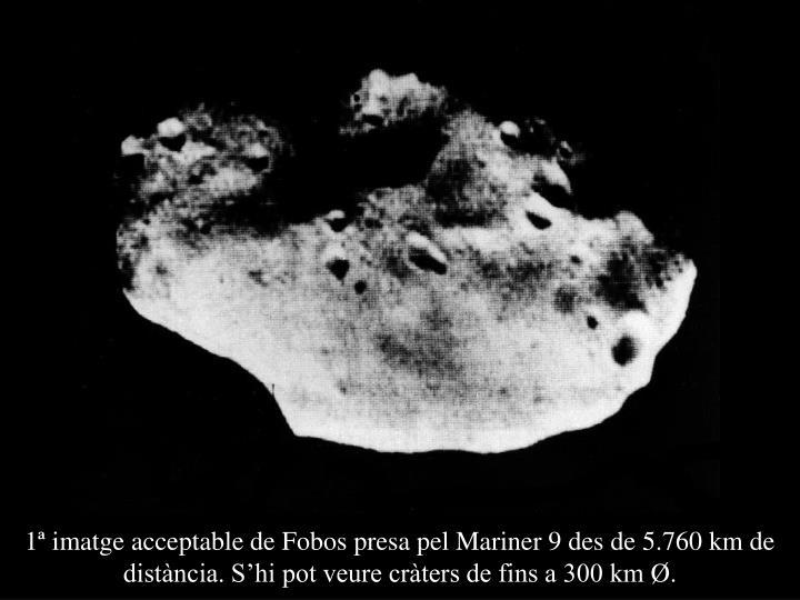 1ª imatge acceptable de Fobos presa pel Mariner 9 des de 5.760 km de distància. S'hi pot veure cràters de fins a 300 km