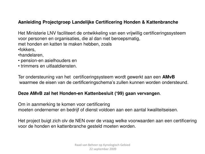 Aanleiding Projectgroep Landelijke Certificering Honden & Kattenbranche