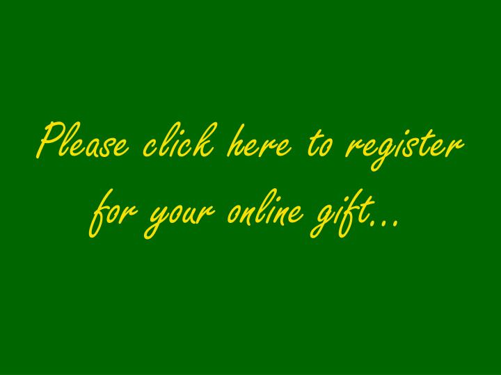 Please click here to register for your online gift…