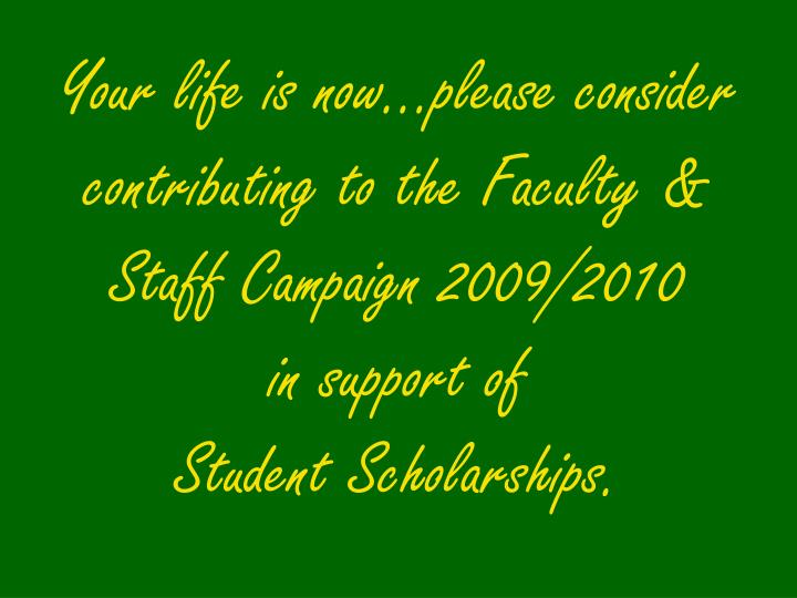 Your life is now…please consider contributing to the Faculty & Staff Campaign 2009/2010