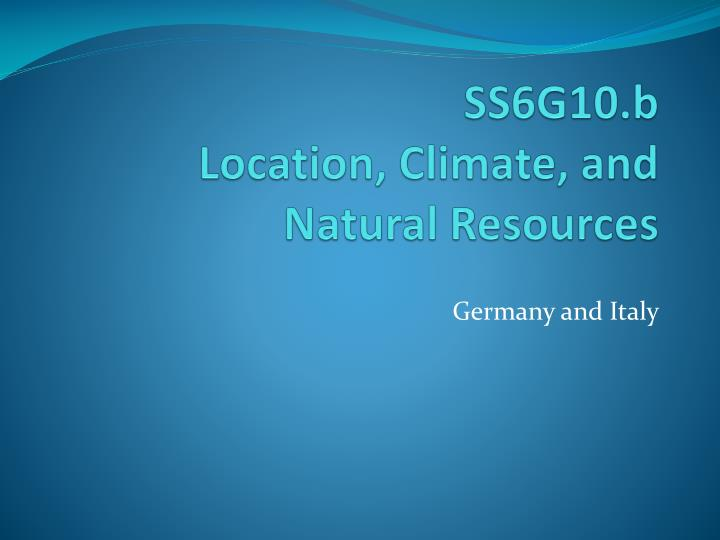 Ss6g10 b location climate and natural resources