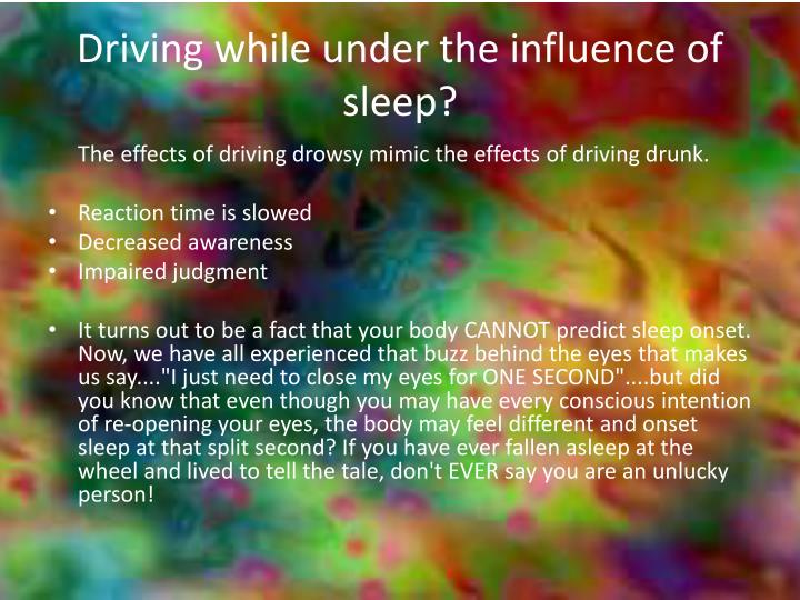 Driving while under the influence of sleep?