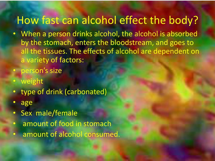 How fast can alcohol effect the body?