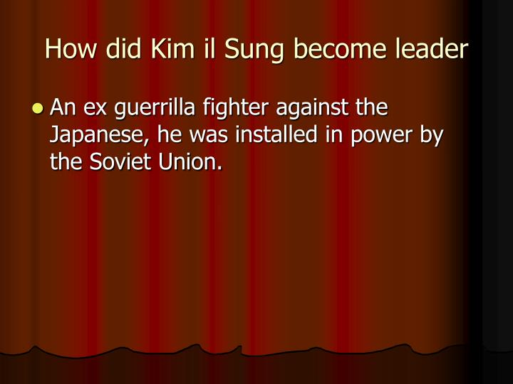 How did Kim il Sung become leader