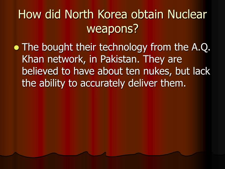 How did North Korea obtain Nuclear weapons?