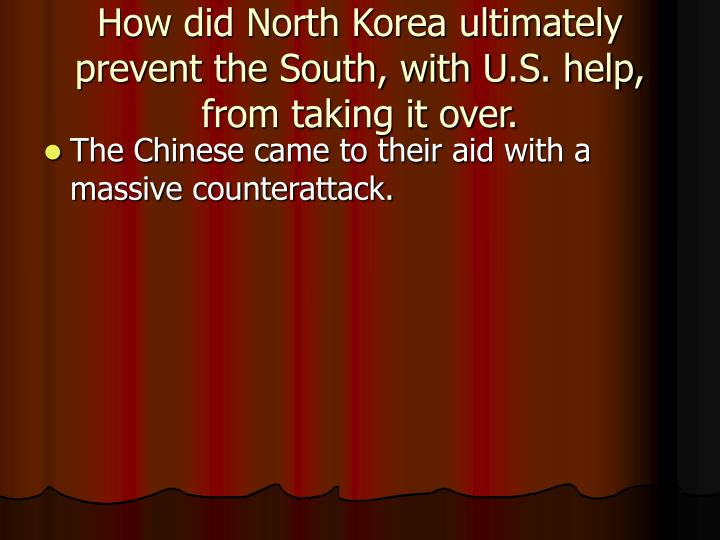 How did North Korea ultimately prevent the South, with U.S. help, from taking it over.