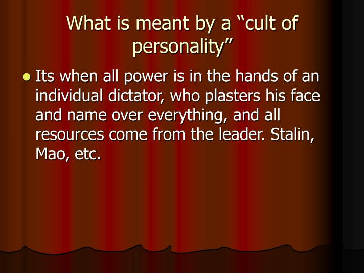 "What is meant by a ""cult of personality"""