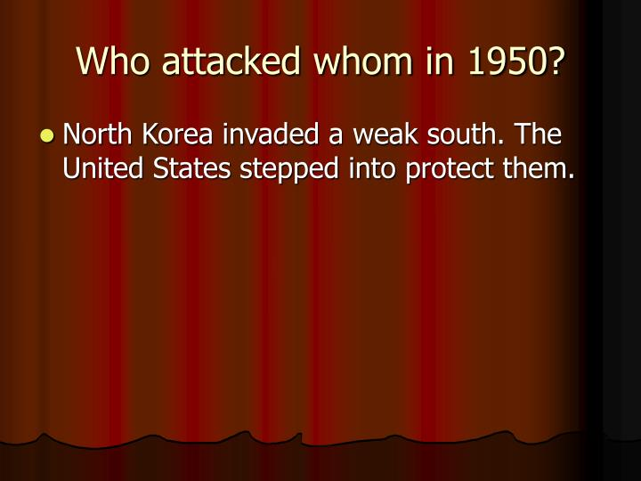Who attacked whom in 1950?