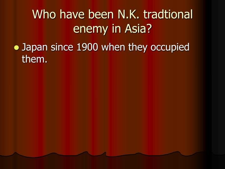 Who have been N.K. tradtional enemy in Asia?