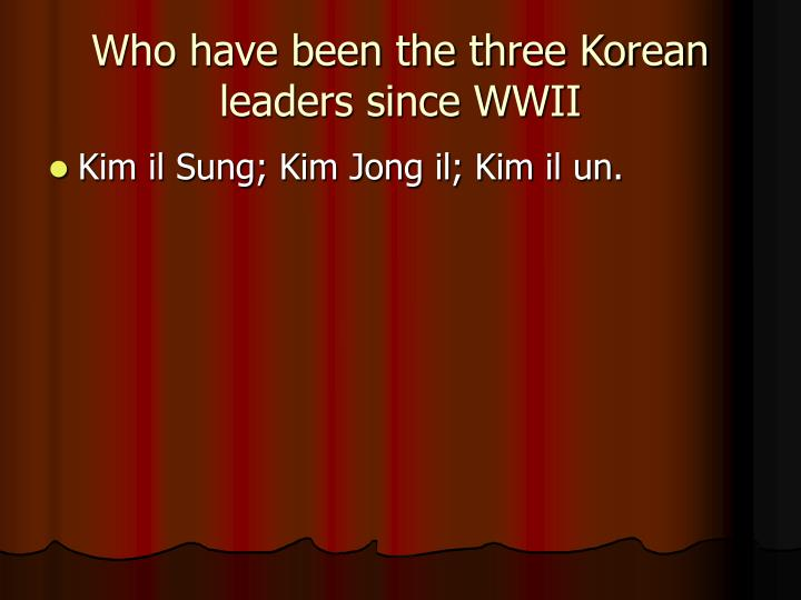Who have been the three Korean leaders since WWII