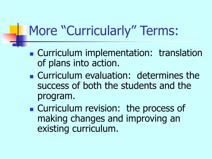"More ""Curricularly"" Terms:"