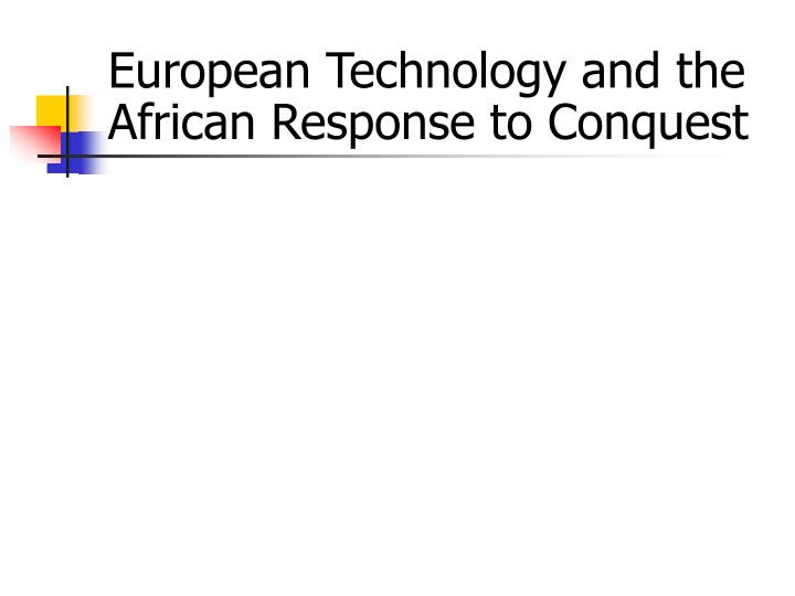 European Technology and the African Response to Conquest
