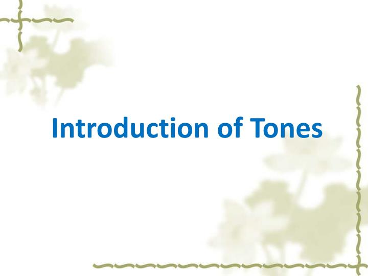 Introduction of Tones