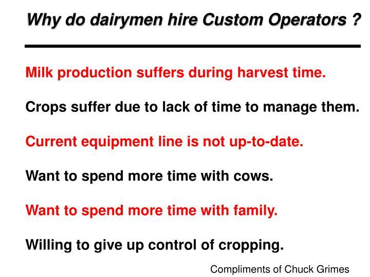 Why do dairymen hire Custom Operators ?