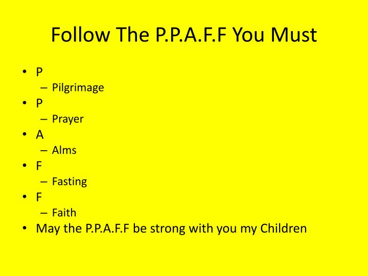 Follow The P.P.A.F.F You Must