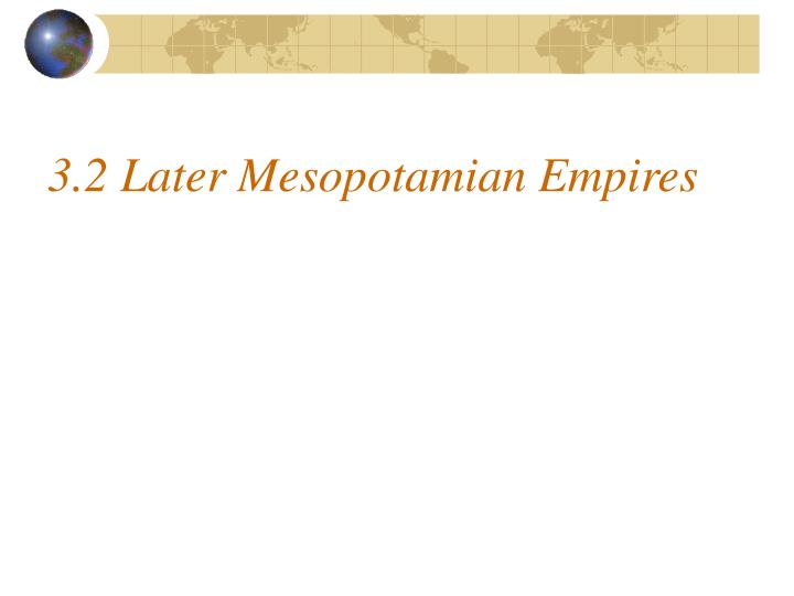 3 2 later mesopotamian empires