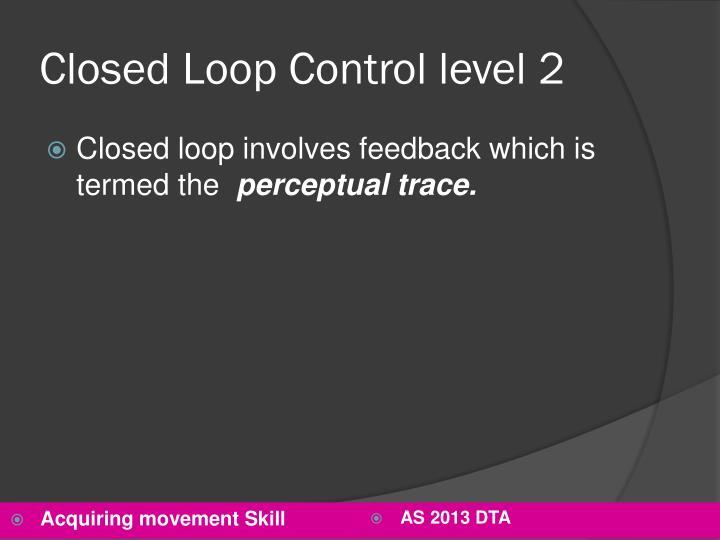 Closed Loop Control level 2