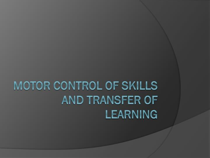 Motor Control of Skills and Transfer of Learning