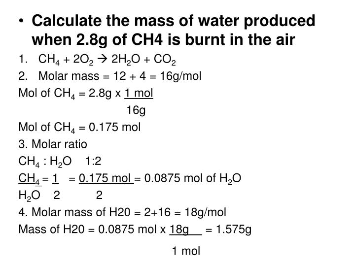 Calculate the mass of water produced when 2.8g of CH4 is burnt in the air