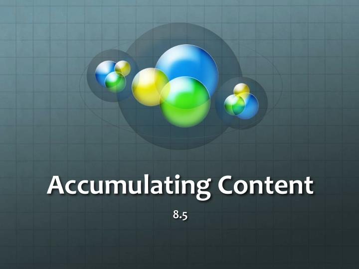 Accumulating Content