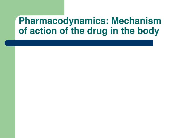 Pharmacodynamics: Mechanism of action of the drug in the body