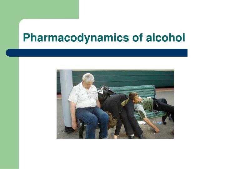 Pharmacodynamics of alcohol