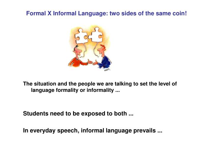 Formal X Informal Language: two sides of the same coin!