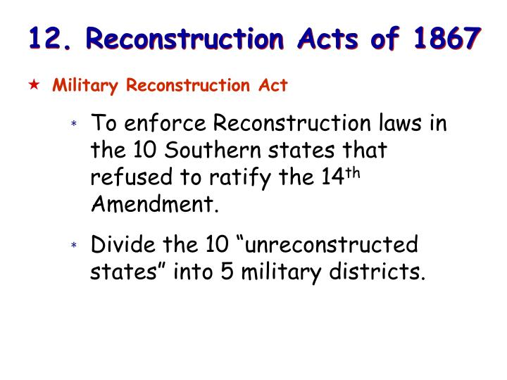12. Reconstruction Acts of 1867