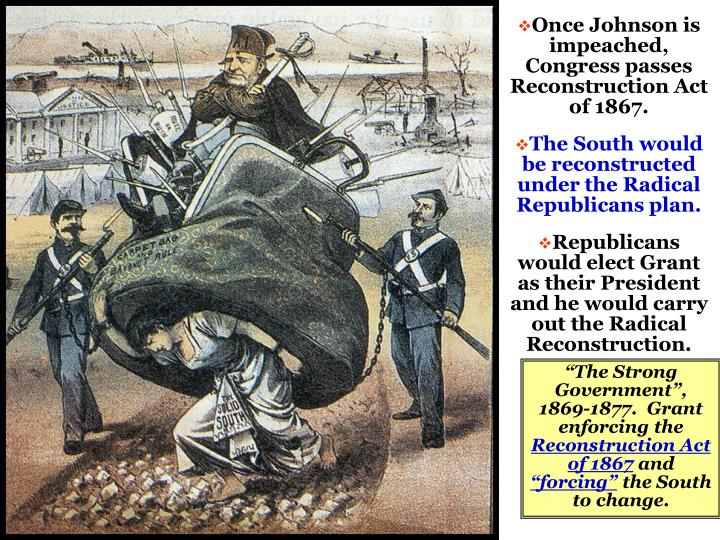 Once Johnson is impeached, Congress passes Reconstruction Act of 1867.