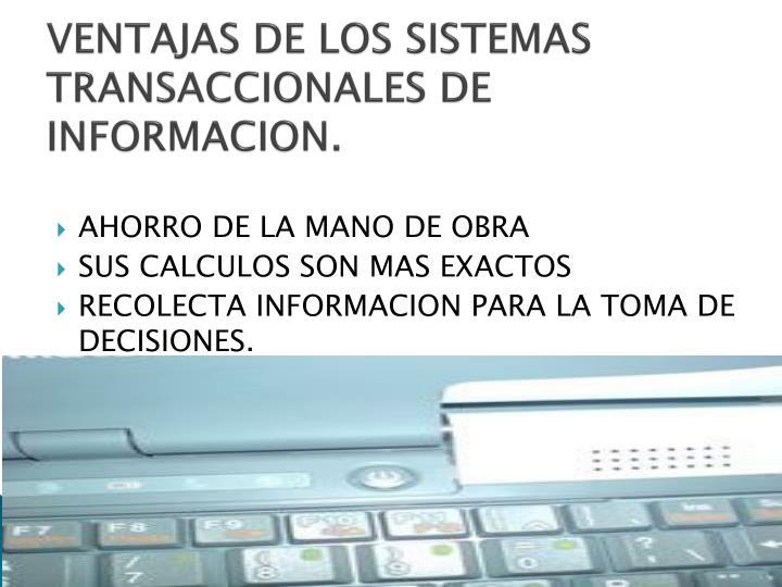 VENTAJAS DE LOS SISTEMAS TRANSACCIONALES DE INFORMACION.