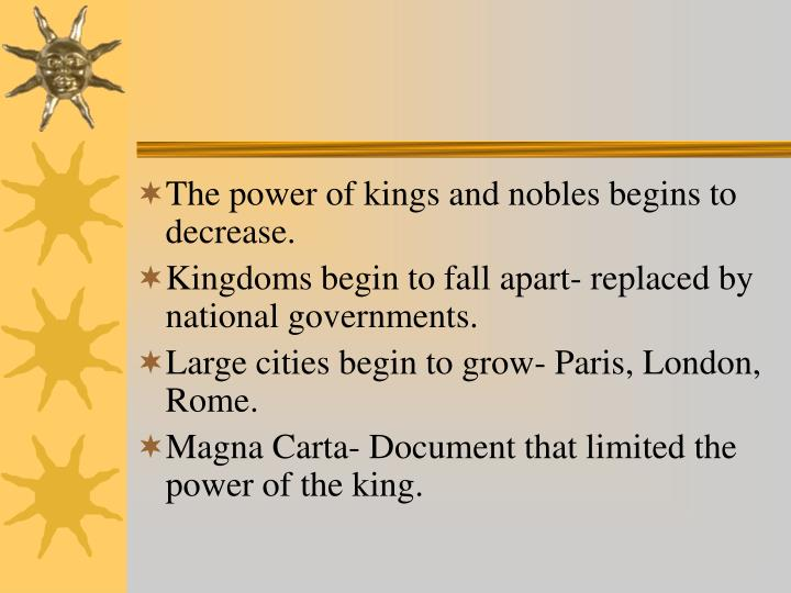 The power of kings and nobles begins to decrease.