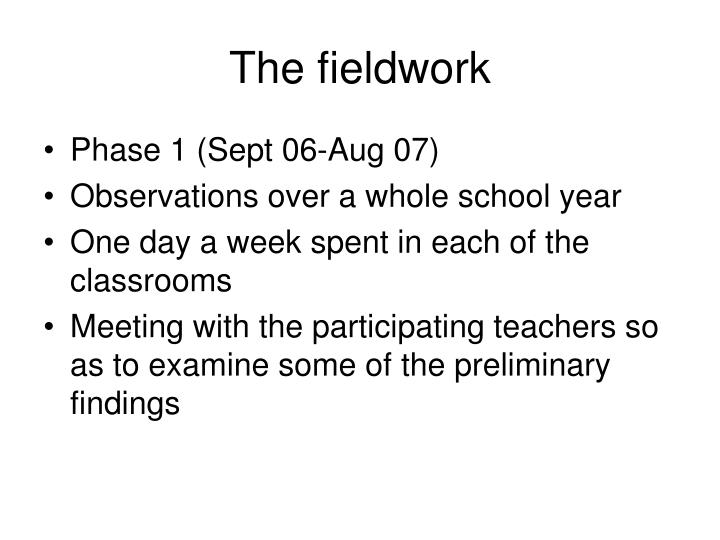 The fieldwork