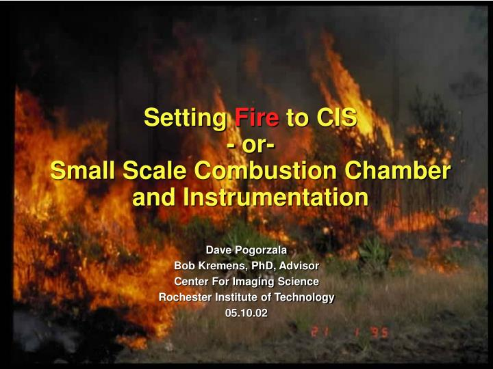 Setting fire to cis or small scale combustion chamber and instrumentation